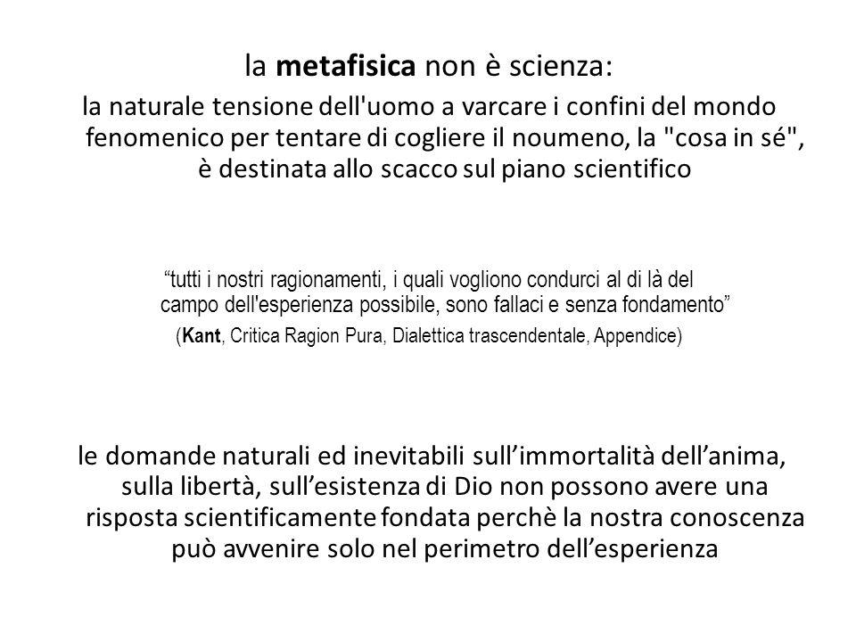 la metafisica non è scienza: la naturale tensione dell'uomo a varcare i confini del mondo fenomenico per tentare di cogliere il noumeno, la