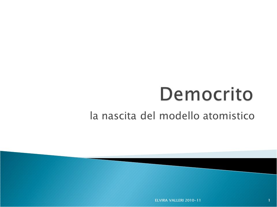 la nascita del modello atomistico 1ELVIRA VALLERI 2010-11