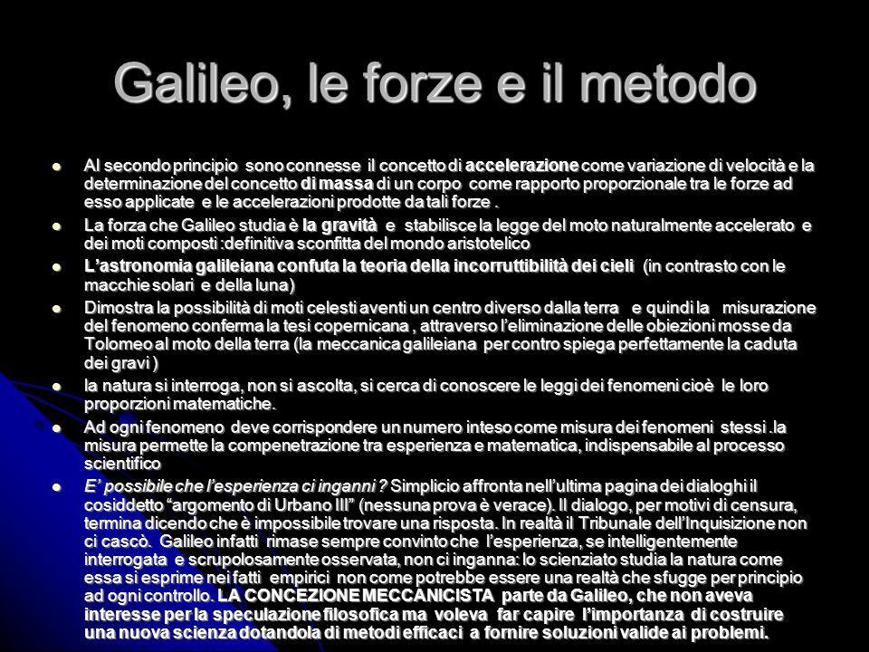 Galileo, le forze e il metodo Al secondo principio sono connesse il concetto di accelerazione come variazione di velocità e la determinazione del conc