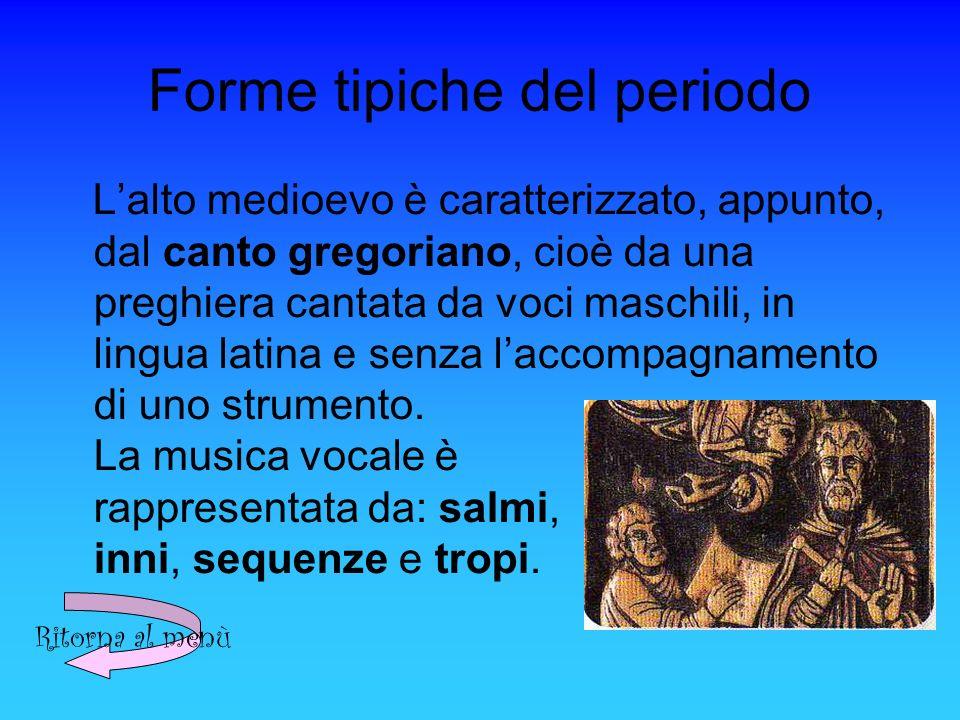 Forme tipiche del periodo Lalto medioevo è caratterizzato, appunto, dal canto gregoriano, cioè da una preghiera cantata da voci maschili, in lingua latina e senza laccompagnamento di uno strumento.