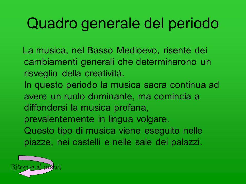 Quadro generale del periodo La musica, nel Basso Medioevo, risente dei cambiamenti generali che determinarono un risveglio della creatività.