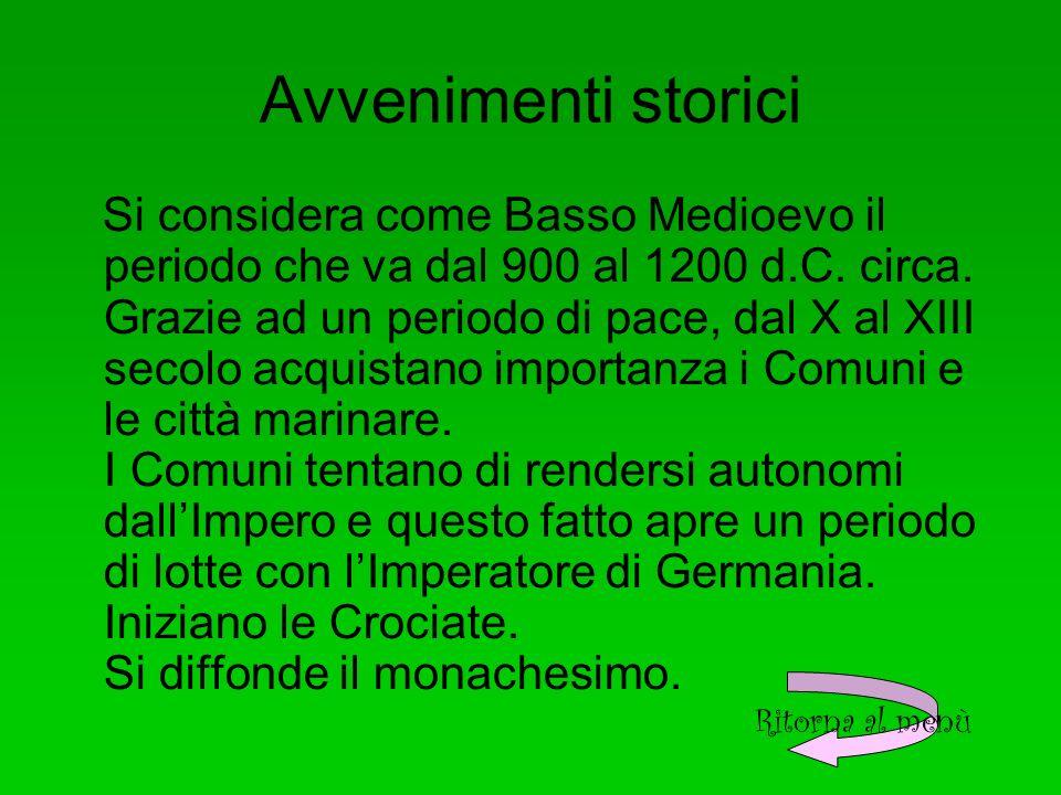 Avvenimenti storici Si considera come Basso Medioevo il periodo che va dal 900 al 1200 d.C.