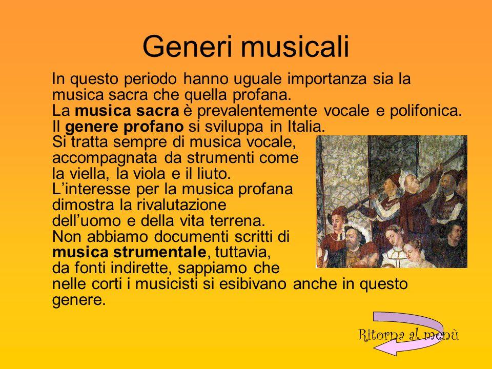 Generi musicali In questo periodo hanno uguale importanza sia la musica sacra che quella profana.
