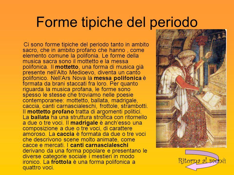 Forme tipiche del periodo Ci sono forme tipiche del periodo tanto in ambito sacro, che in ambito profano che hanno, come elemento comune la polifonia.