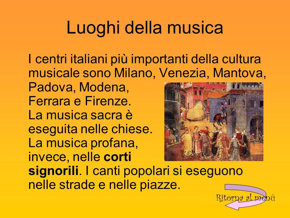 Luoghi della musica I centri italiani più importanti della cultura musicale sono Milano, Venezia, Mantova, Padova, Modena, Ferrara e Firenze.