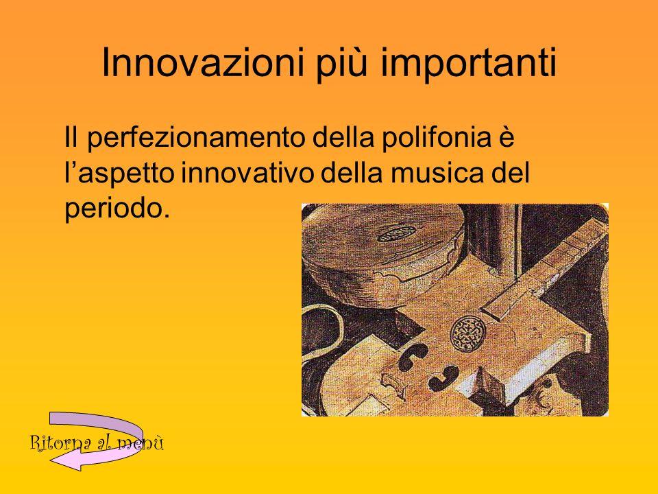 Innovazioni più importanti Il perfezionamento della polifonia è laspetto innovativo della musica del periodo.