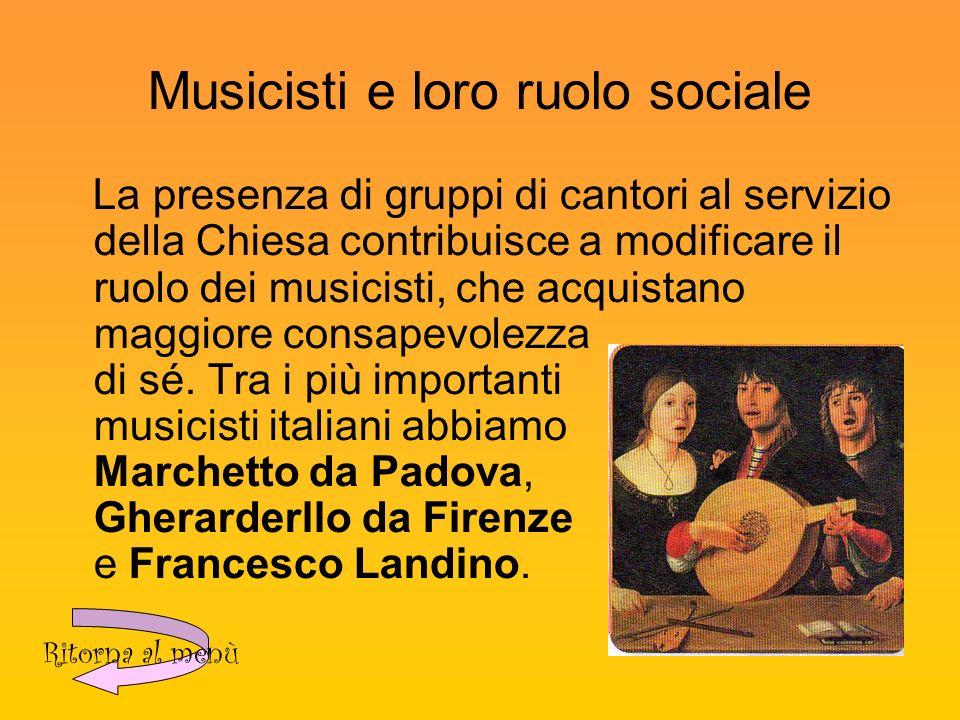 Musicisti e loro ruolo sociale La presenza di gruppi di cantori al servizio della Chiesa contribuisce a modificare il ruolo dei musicisti, che acquistano maggiore consapevolezza di sé.