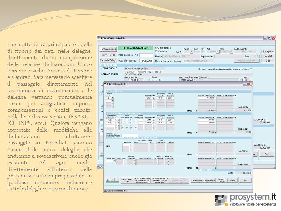 La caratteristica principale è quella di riporto dei dati, nelle deleghe, direttamente dietro compilazione delle relative dichiarazioni Unico Persone Fisiche, Società di Persone e Capitali.