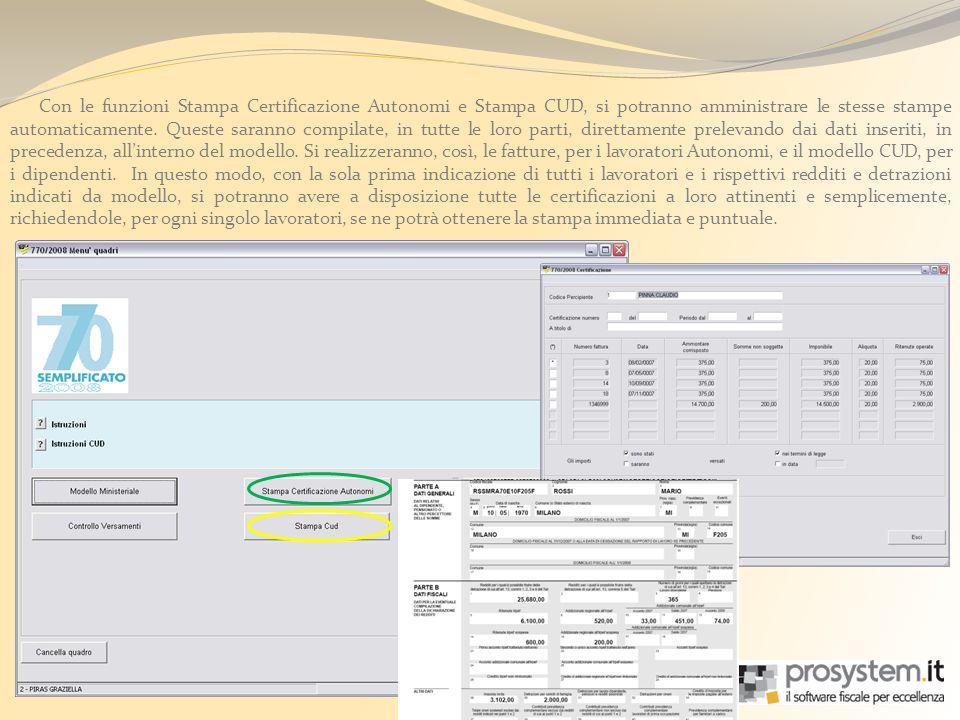 Con le funzioni Stampa Certificazione Autonomi e Stampa CUD, si potranno amministrare le stesse stampe automaticamente. Queste saranno compilate, in t
