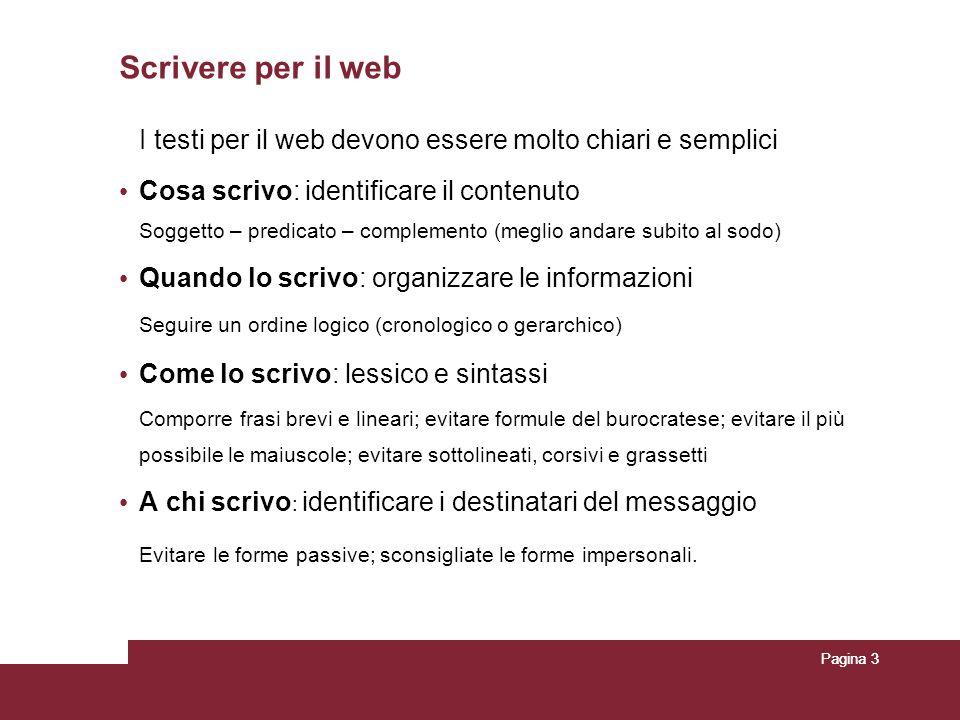 Pagina 3 Scrivere per il web I testi per il web devono essere molto chiari e semplici Cosa scrivo: identificare il contenuto Soggetto – predicato – co