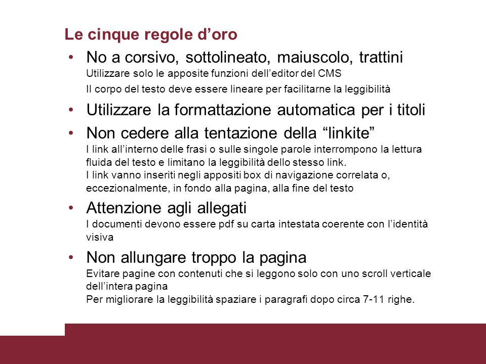 Le cinque regole doro No a corsivo, sottolineato, maiuscolo, trattini Utilizzare solo le apposite funzioni delleditor del CMS Il corpo del testo deve