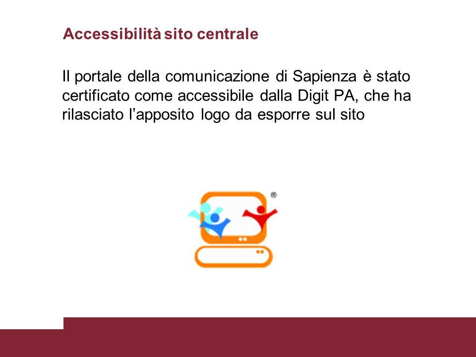 Accessibilità sito centrale Il portale della comunicazione di Sapienza è stato certificato come accessibile dalla Digit PA, che ha rilasciato lapposit