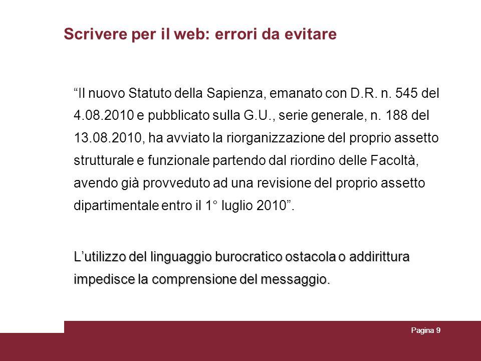 Pagina 9 Scrivere per il web: errori da evitare Il nuovo Statuto della Sapienza, emanato con D.R. n. 545 del 4.08.2010 e pubblicato sulla G.U., serie