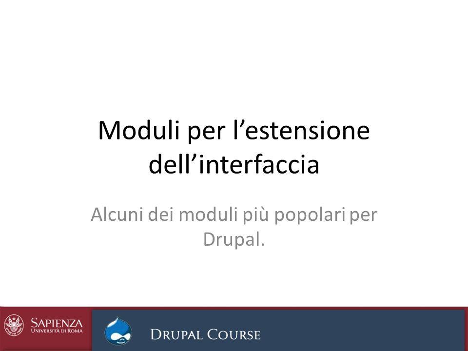 Moduli per lestensione dellinterfaccia Alcuni dei moduli più popolari per Drupal.