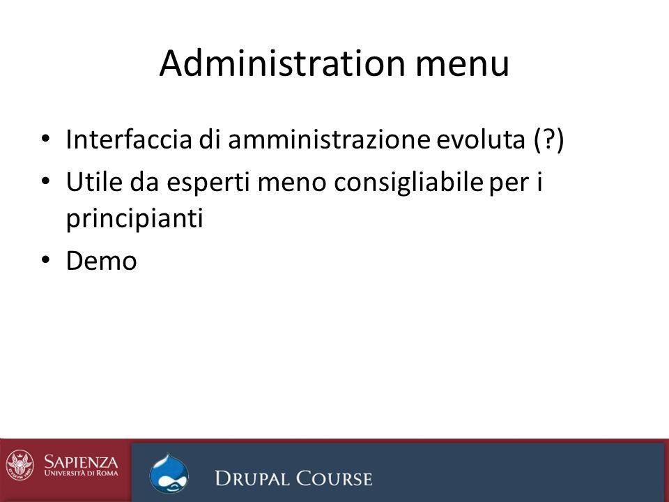 Administration menu Interfaccia di amministrazione evoluta ( ) Utile da esperti meno consigliabile per i principianti Demo
