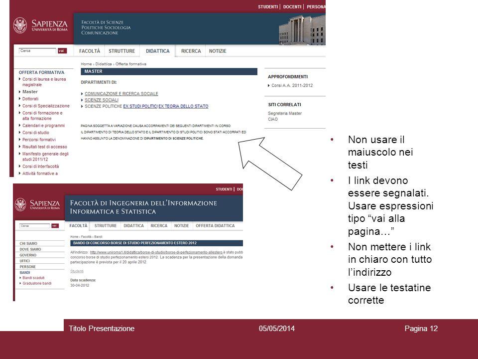 Non usare il maiuscolo nei testi I link devono essere segnalati. Usare espressioni tipo vai alla pagina… Non mettere i link in chiaro con tutto lindir