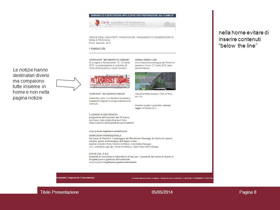 05/05/2014Titolo PresentazionePagina 8 nella home evitare di inserire contenuti below the line Le notizie hanno destinatari diversi ma compaiono tutte insieme in home e non nella pagina notizie