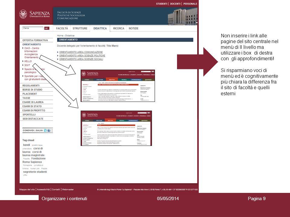 05/05/2014Organizzare i contenutiPagina 9 Non inserire i link alle pagine del sito centrale nel menù di II livello ma utilizzare i box di destra con gli approfondimenti.