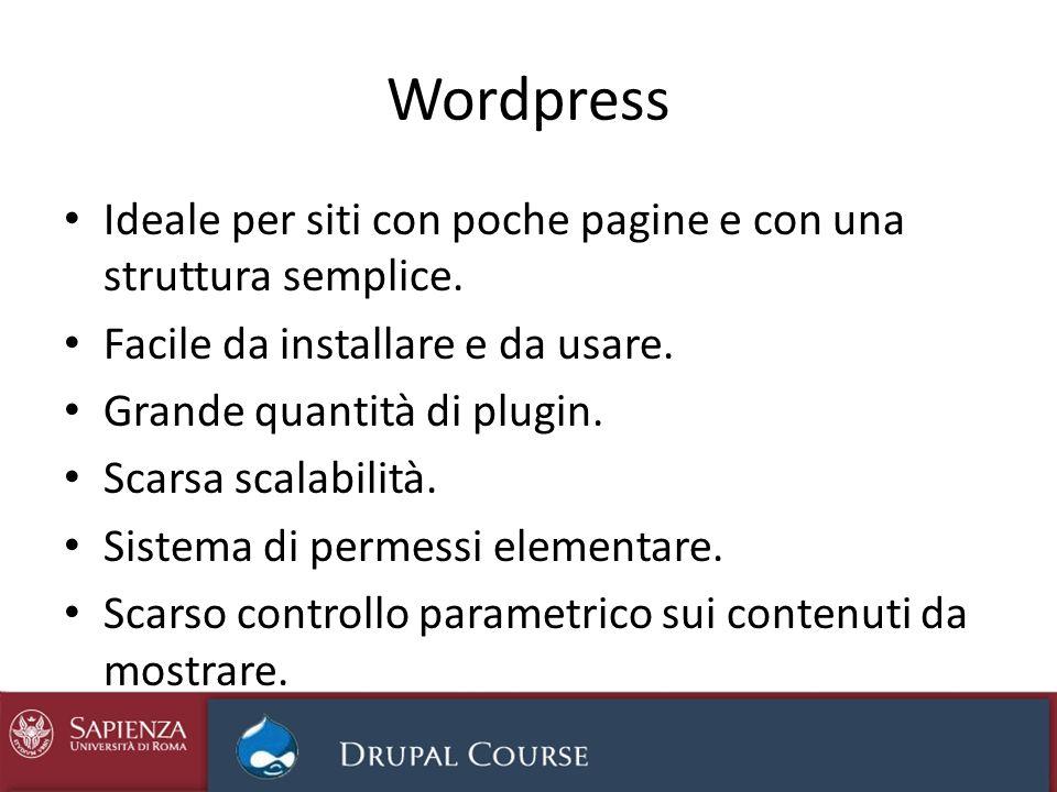 Wordpress Ideale per siti con poche pagine e con una struttura semplice. Facile da installare e da usare. Grande quantità di plugin. Scarsa scalabilit