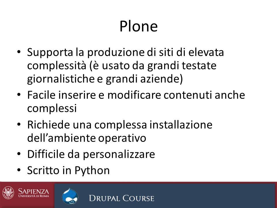 Plone Supporta la produzione di siti di elevata complessità (è usato da grandi testate giornalistiche e grandi aziende) Facile inserire e modificare c