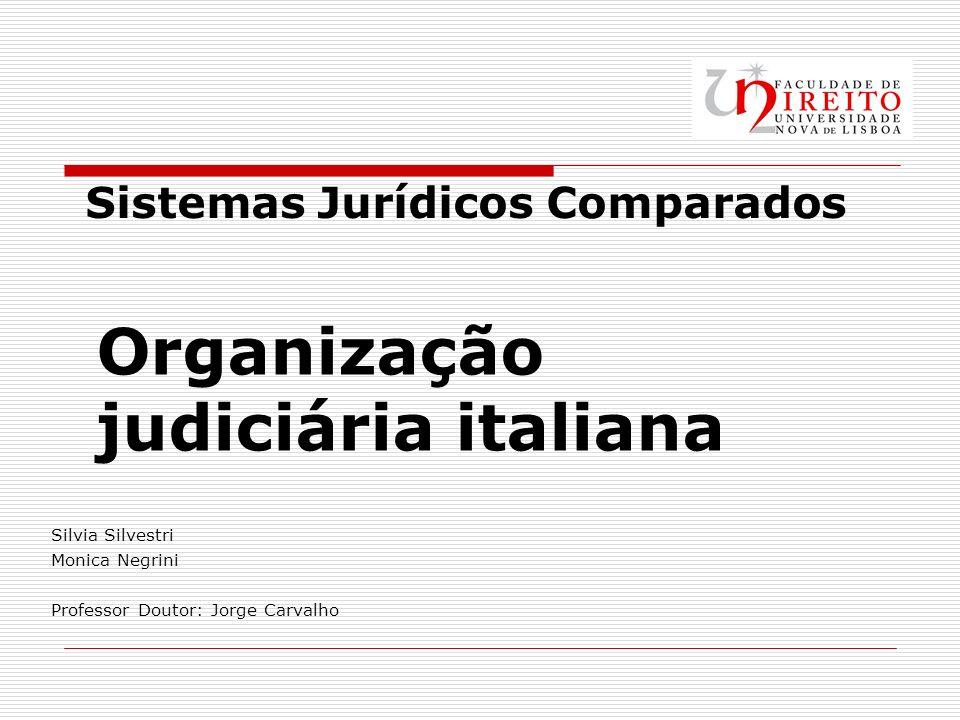 Organização judiciária italiana Silvia Silvestri Monica Negrini Professor Doutor: Jorge Carvalho Sistemas Jurídicos Comparados