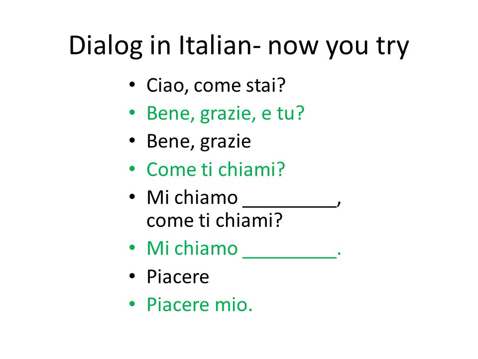 Dialog in Italian- now you try Ciao, come stai. Bene, grazie, e tu.