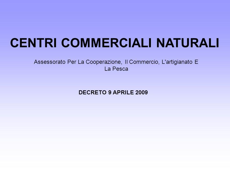 CENTRI COMMERCIALI NATURALI DECRETO 9 APRILE 2009 Assessorato Per La Cooperazione, Il Commercio, L'artigianato E La Pesca