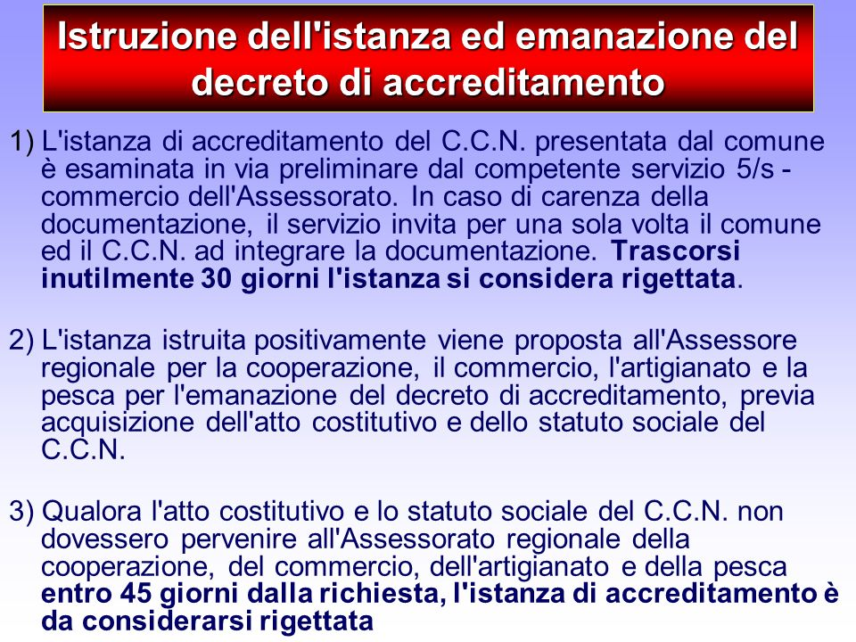 Istruzione dell'istanza ed emanazione del decreto di accreditamento 1) L'istanza di accreditamento del C.C.N. presentata dal comune è esaminata in via