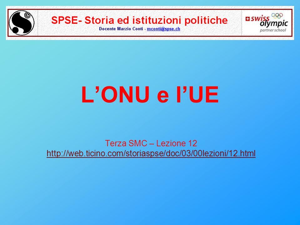 LONU e lUE Terza SMC – Lezione 12 http://web.ticino.com/storiaspse/doc/03/00lezioni/12.html
