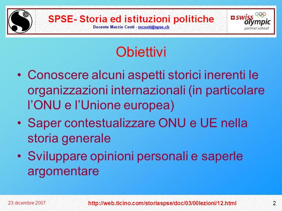 23 dicembre 2007 2 Obiettivi Conoscere alcuni aspetti storici inerenti le organizzazioni internazionali (in particolare lONU e lUnione europea) Saper