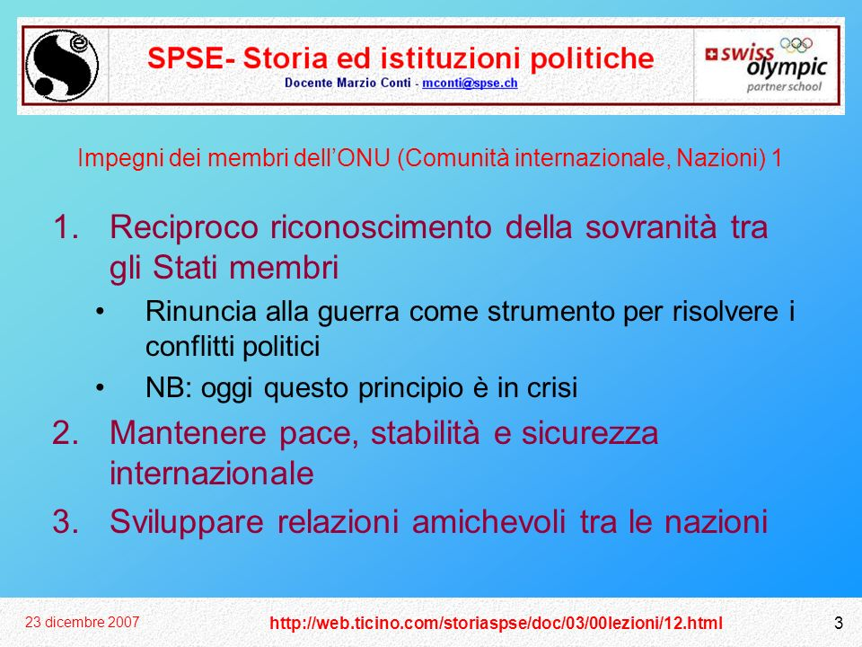 http://web.ticino.com/storiaspse/doc/03/00lezioni/12.html 23 dicembre 2007 3 Impegni dei membri dellONU (Comunità internazionale, Nazioni) 1 1.Recipro