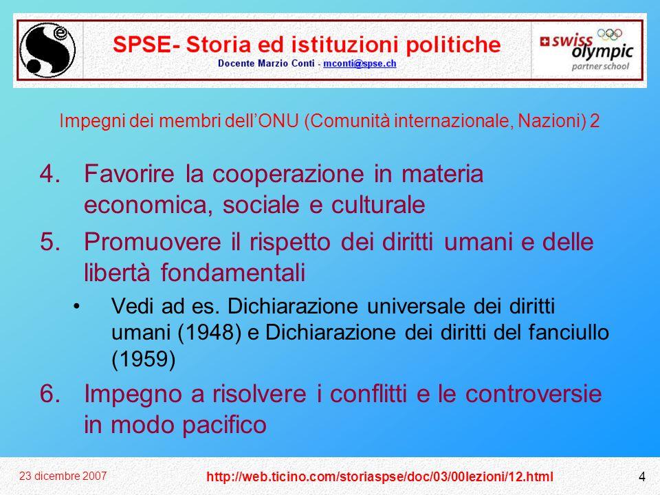 http://web.ticino.com/storiaspse/doc/03/00lezioni/12.html 23 dicembre 2007 4 Impegni dei membri dellONU (Comunità internazionale, Nazioni) 2 4.Favorir