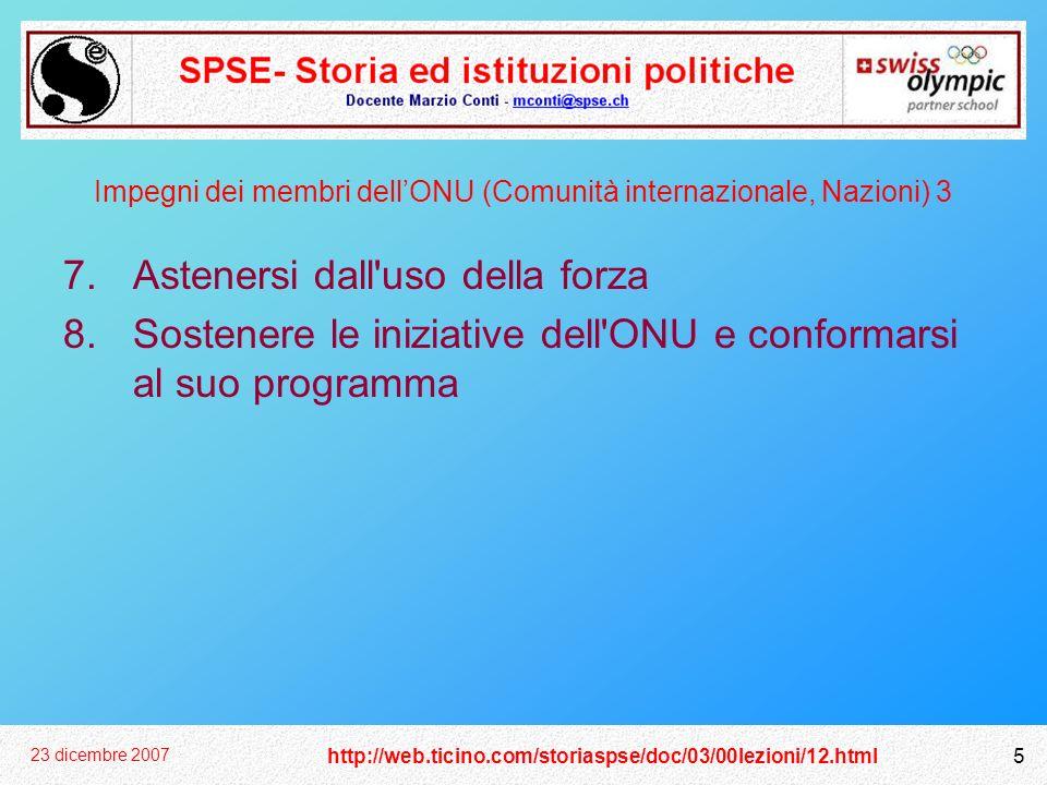 http://web.ticino.com/storiaspse/doc/03/00lezioni/12.html 23 dicembre 2007 5 Impegni dei membri dellONU (Comunità internazionale, Nazioni) 3 7.Astener