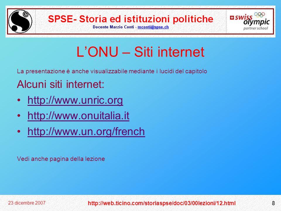 http://web.ticino.com/storiaspse/doc/03/00lezioni/12.html 23 dicembre 2007 8 LONU – Siti internet La presentazione è anche visualizzabile mediante i l