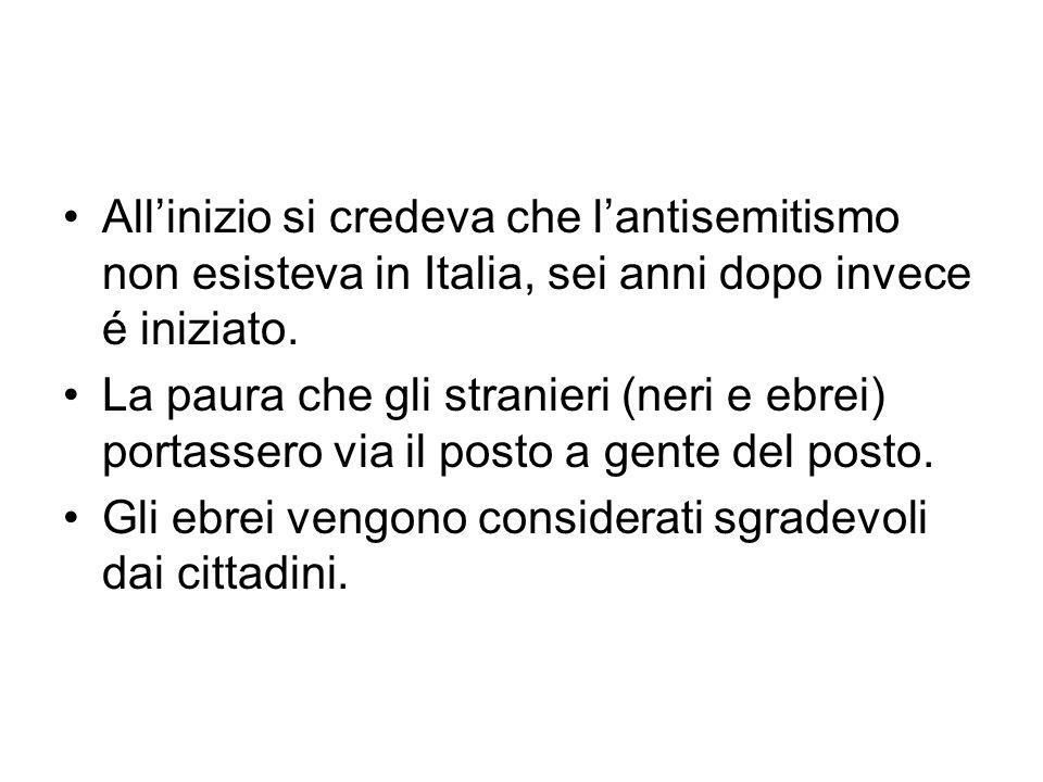 Allinizio si credeva che lantisemitismo non esisteva in Italia, sei anni dopo invece é iniziato.
