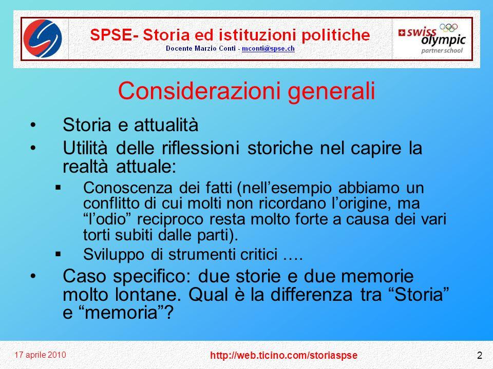 http://web.ticino.com/storiaspse 17 aprile 2010 2 Considerazioni generali Storia e attualità Utilità delle riflessioni storiche nel capire la realtà a