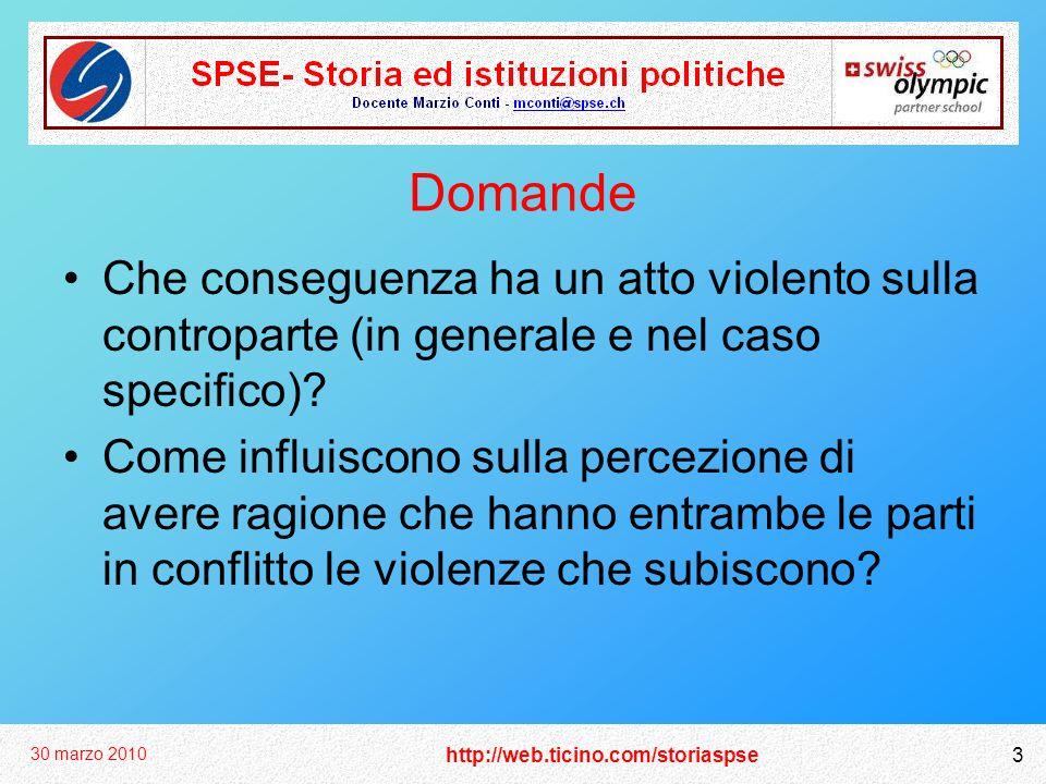 http://web.ticino.com/storiaspse 30 marzo 2010 3 Domande Che conseguenza ha un atto violento sulla controparte (in generale e nel caso specifico)? Com