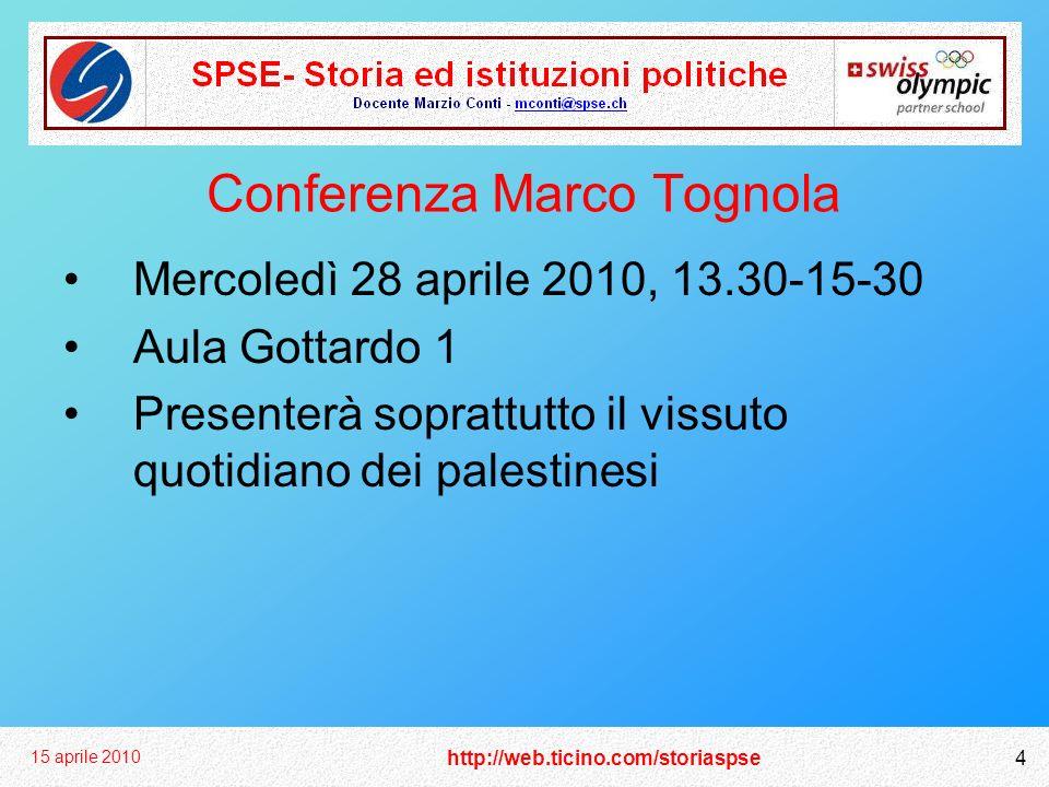 http://web.ticino.com/storiaspse 15 aprile 2010 4 Conferenza Marco Tognola Mercoledì 28 aprile 2010, 13.30-15-30 Aula Gottardo 1 Presenterà soprattutto il vissuto quotidiano dei palestinesi