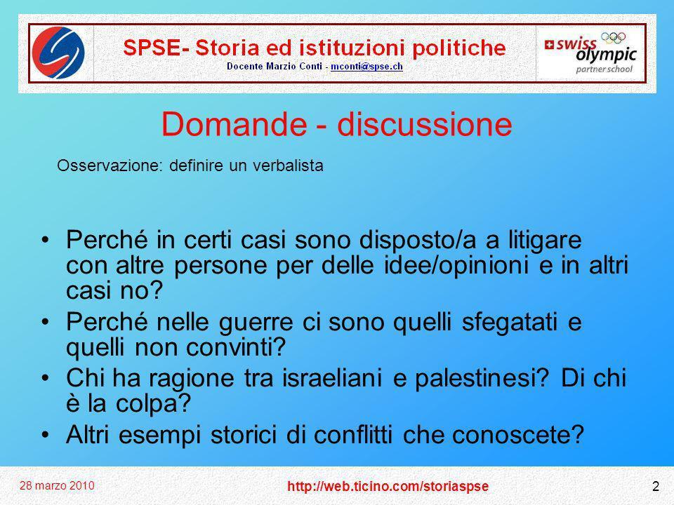 http://web.ticino.com/storiaspse 28 marzo 2010 2 Domande - discussione Perché in certi casi sono disposto/a a litigare con altre persone per delle ide