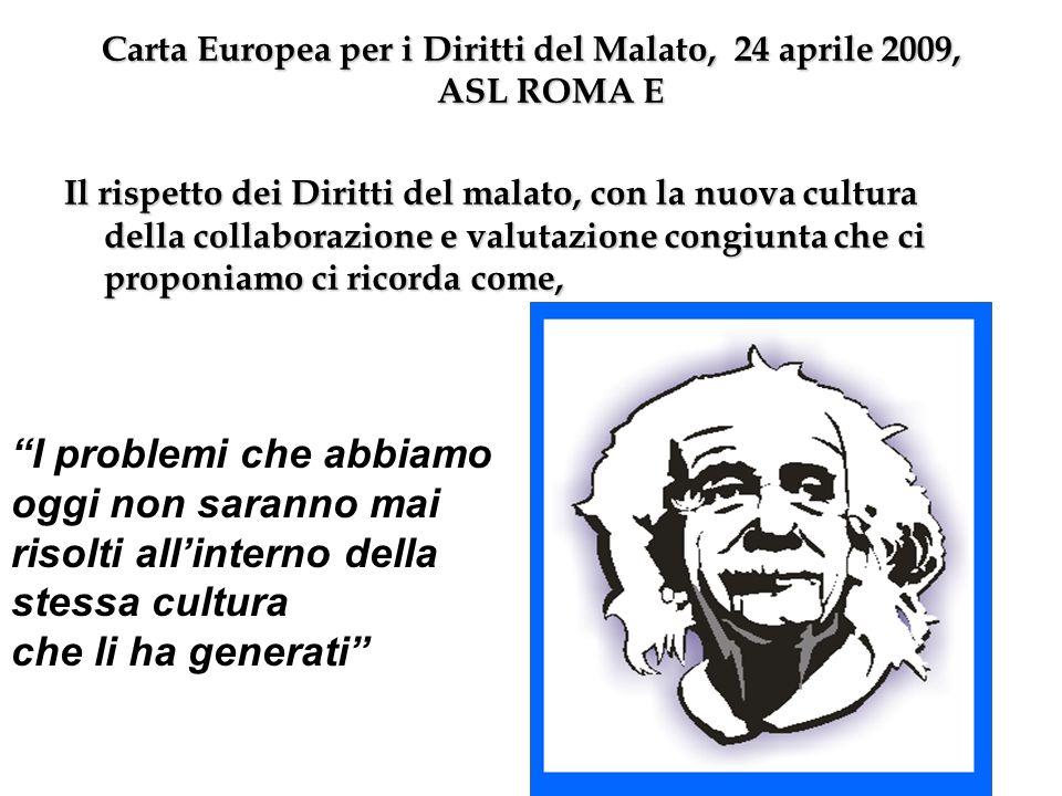 Carta Europea per i Diritti del Malato, 24 aprile 2009, ASL ROMA E Il rispetto dei Diritti del malato, con la nuova cultura della collaborazione e valutazione congiunta che ci proponiamo ci ricorda come, I problemi che abbiamo oggi non saranno mai risolti allinterno della stessa cultura che li ha generati