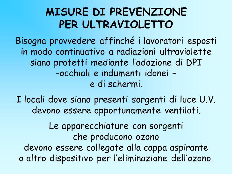MISURE DI PREVENZIONE PER ULTRAVIOLETTO Bisogna provvedere affinché i lavoratori esposti in modo continuativo a radiazioni ultraviolette siano protett