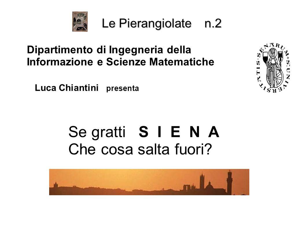 Le Pierangiolate n.2 Dipartimento di Ingegneria della Informazione e Scienze Matematiche Luca Chiantini presenta Se gratti S I E N A Che cosa salta fu