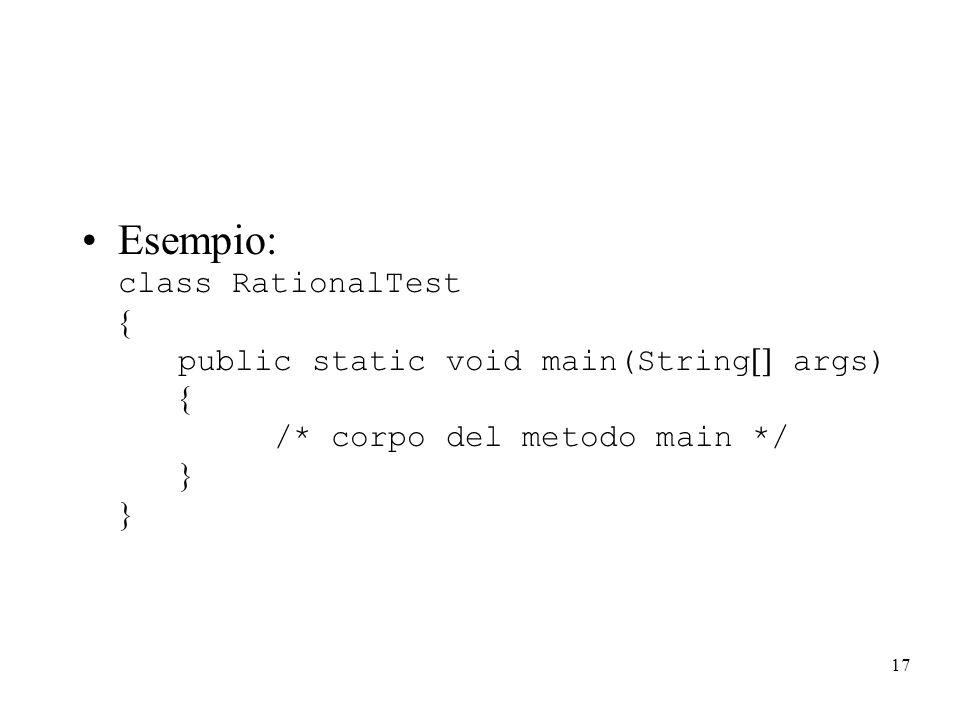 17 Esempio: class RationalTest public static void main(String args) /* corpo del metodo main */
