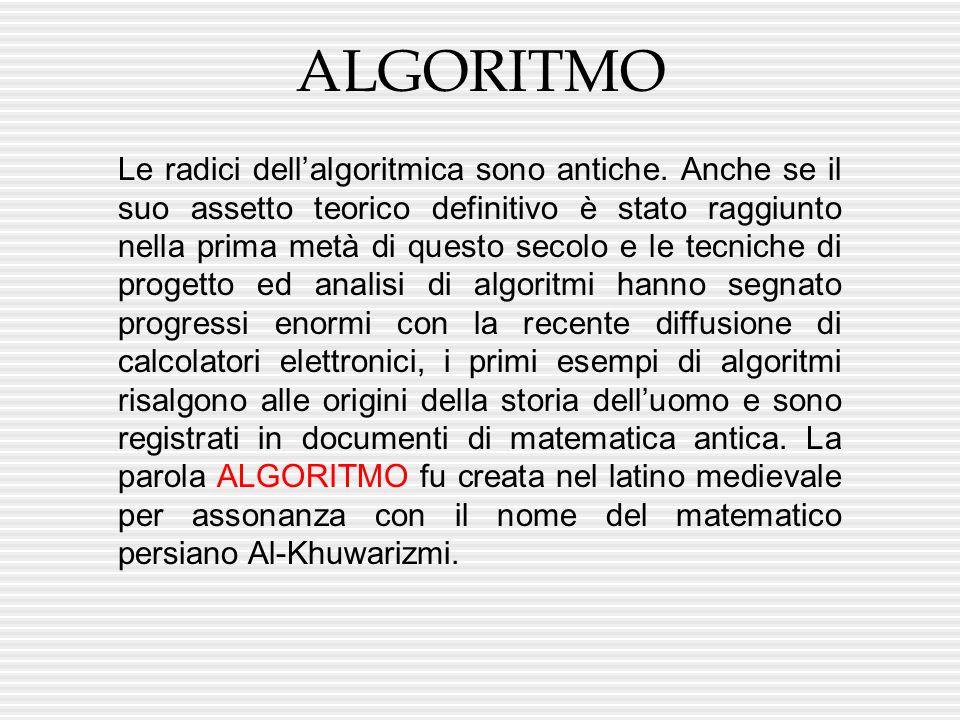 Informalmente la parola algoritmo indica la specificazione dei passi elementari che un esecutore deve compiere per giungere alla soluzione di un problema.