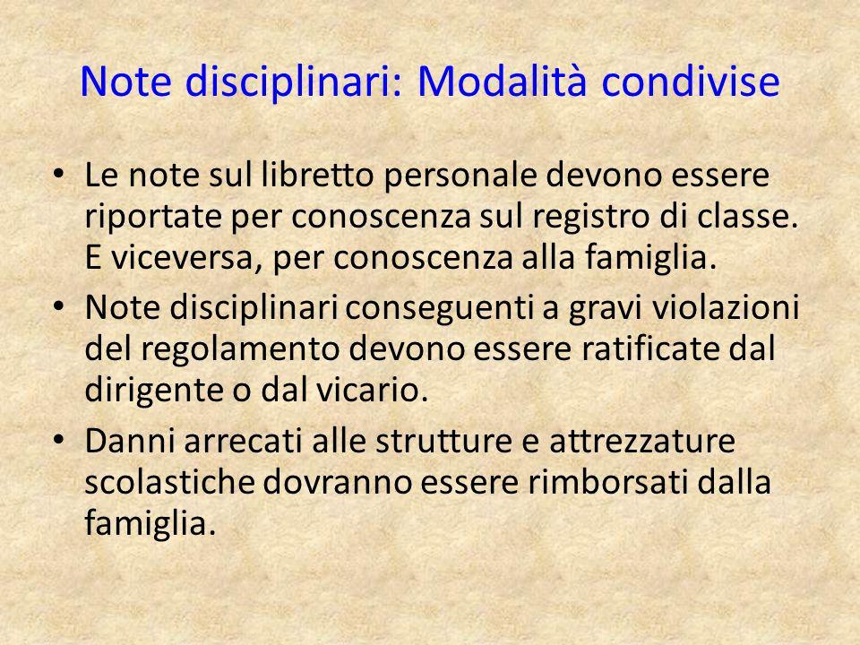 Note disciplinari: Modalità condivise Le note sul libretto personale devono essere riportate per conoscenza sul registro di classe. E viceversa, per c