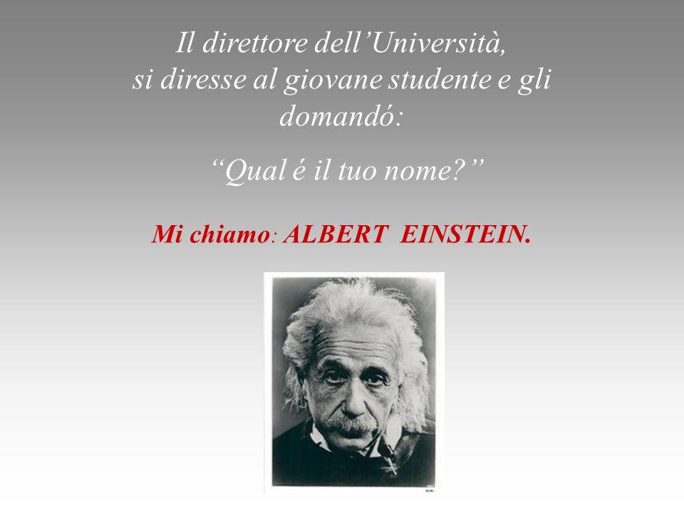 Mi chiamo : ALBERT EINSTEIN.