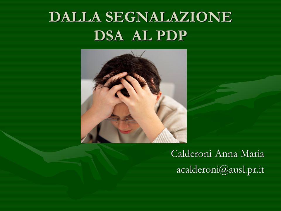 DALLA SEGNALAZIONE DSA AL PDP Calderoni Anna Maria acalderoni@ausl.pr.it