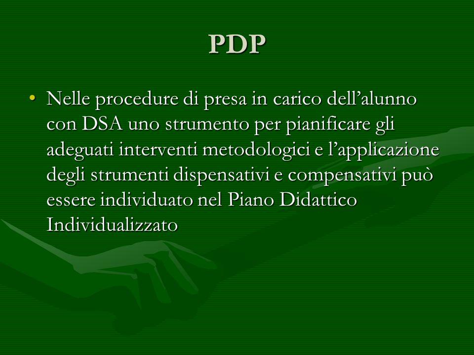 PDP Nelle procedure di presa in carico dellalunno con DSA uno strumento per pianificare gli adeguati interventi metodologici e lapplicazione degli str