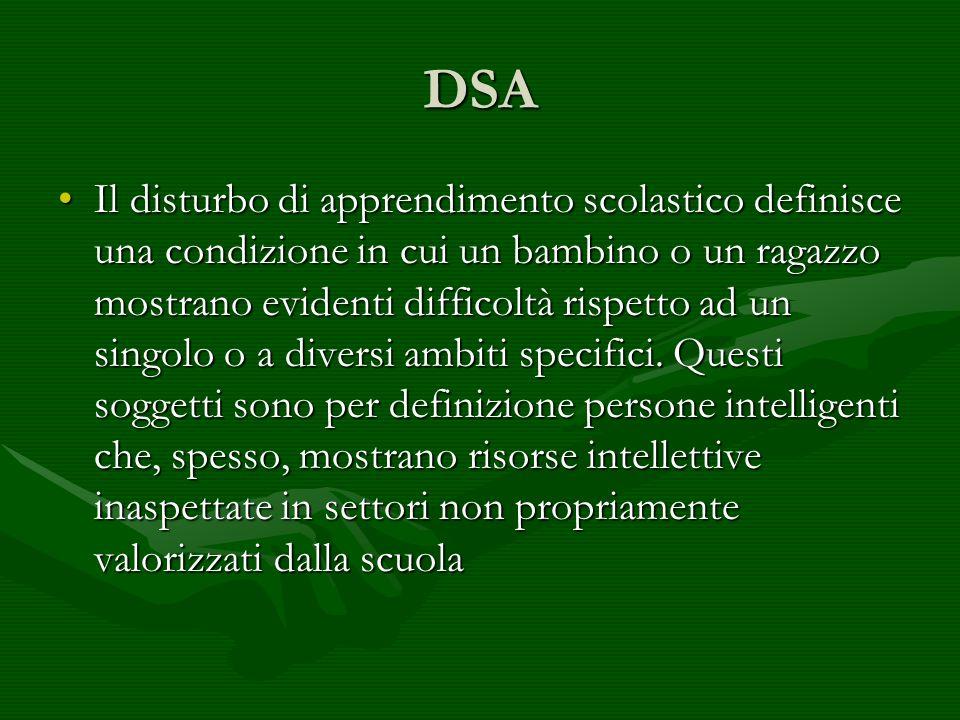 DSA Il disturbo di apprendimento scolastico definisce una condizione in cui un bambino o un ragazzo mostrano evidenti difficoltà rispetto ad un singol