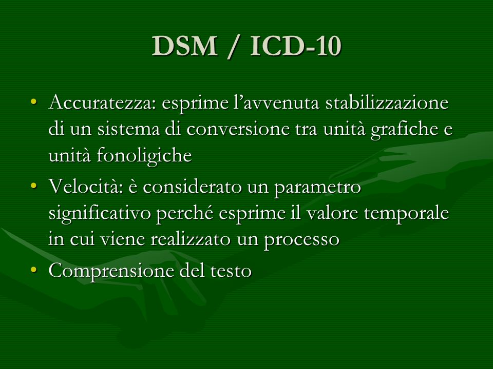 DSM / ICD-10 Accuratezza: esprime lavvenuta stabilizzazione di un sistema di conversione tra unità grafiche e unità fonoligicheAccuratezza: esprime la